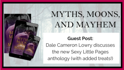 Guest Post-Dale Cameron Lowry discusses the new Sexy Little Pages anthology (with added treats!)