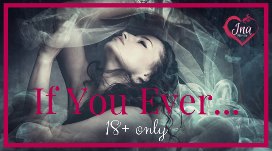 If you ever... (erotica 18+)