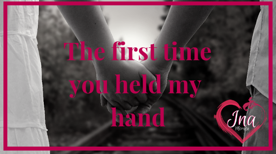 The first time you held my hand a short story by Ina Morata